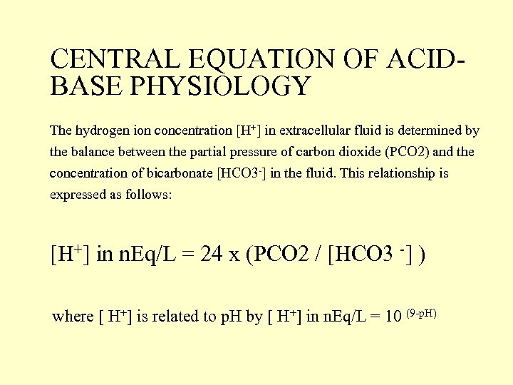 CENTRAL EQUATION OF ACIDBASE PHYSIOLOGY The hydrogen ion concentration [H+] in extracellular fluid is