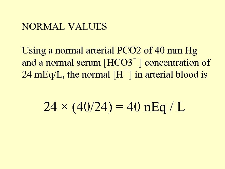 NORMAL VALUES Using a normal arterial PCO 2 of 40 mm Hg - ]