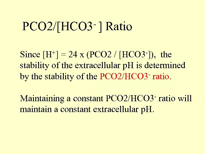 PCO 2/[HCO 3 - ] Ratio Since [H+] = 24 x (PCO 2