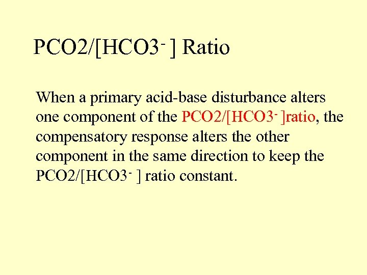 PCO 2/[HCO 3 - ] Ratio When a primary acid-base disturbance alters one