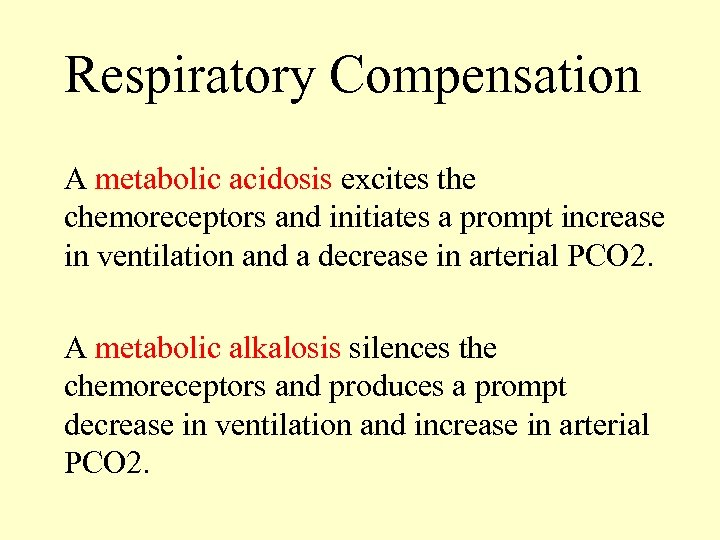 Respiratory Compensation A metabolic acidosis excites the chemoreceptors and initiates a prompt increase in