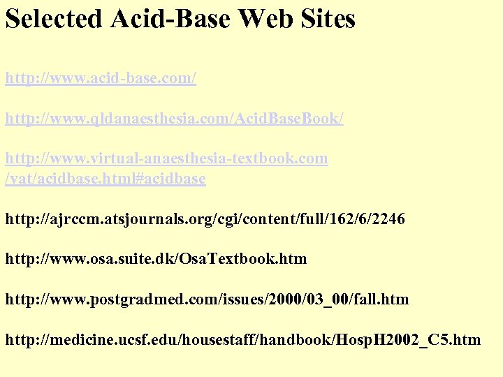 Selected Acid-Base Web Sites http: //www. acid-base. com/ http: //www. qldanaesthesia. com/Acid. Base. Book/