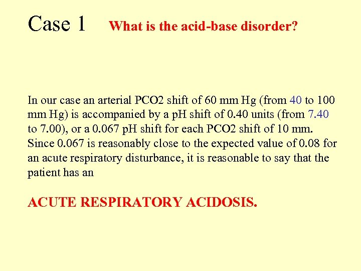 Case 1 What is the acid-base disorder? In our case an arterial PCO 2