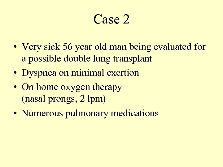 Case 2 • Very sick 56 year old man being evaluated for a possible