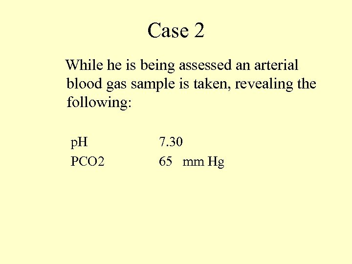 Case 2 While he is being assessed an arterial blood gas sample is taken,