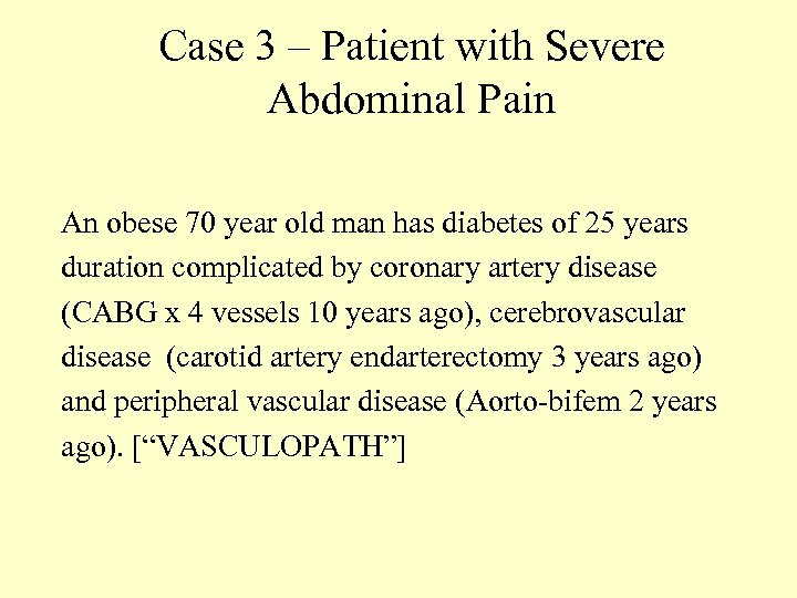 Case 3 – Patient with Severe Abdominal Pain An obese 70 year old man