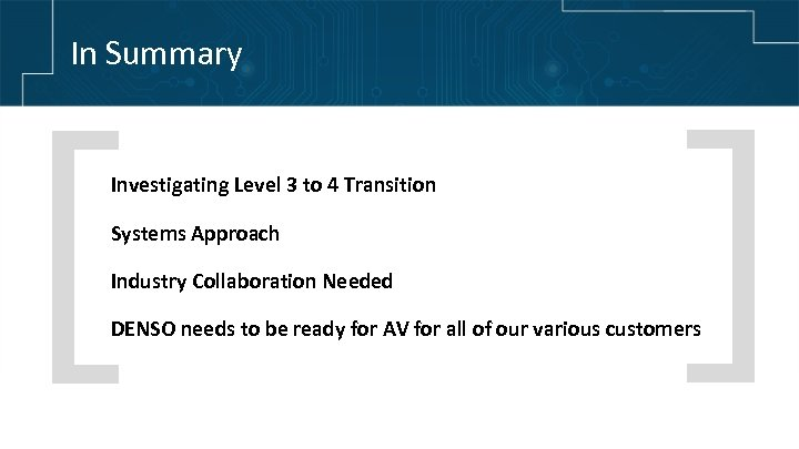 In Summary [ Investigating Level 3 to 4 Transition Systems Approach Industry Collaboration Needed