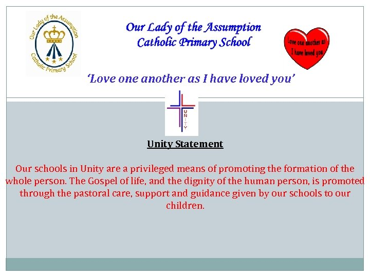 'Love one another as I have loved you' ' Unity Statement Our schools in