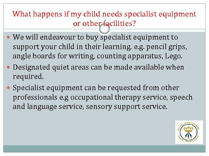 What happens if my child needs specialist equipment or other facilities? We will endeavour