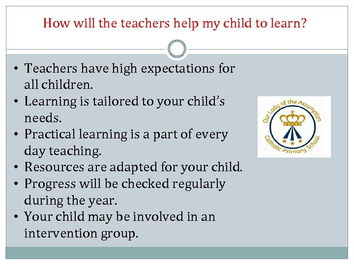 How will the teachers help my child to learn? • Teachers have high expectations