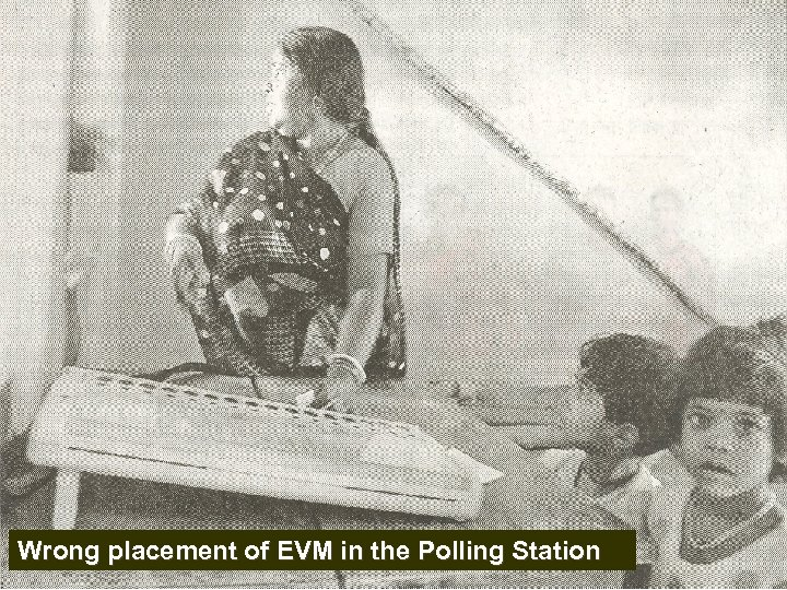 32 Wrong placement of EVM in the Polling Station