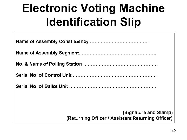 Electronic Voting Machine Identification Slip Name of Assembly Constituency ………………. . Name of Assembly