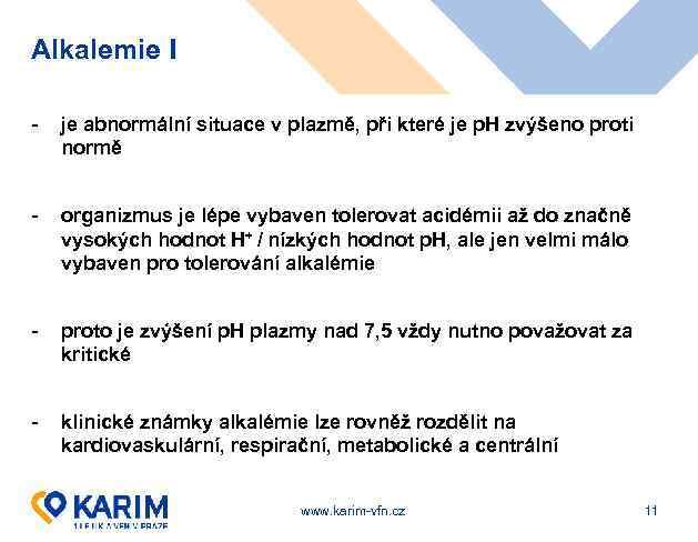 Alkalemie I - je abnormální situace v plazmě, při které je p. H zvýšeno