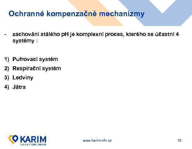 Ochranné kompenzačné mechanizmy - zachování stálého p. H je komplexní proces, kterého se účastní