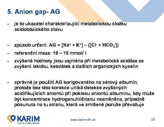 5. Anion gap- AG - je to ukazatel charakterizující metabolickou složku acidobázického stavu -