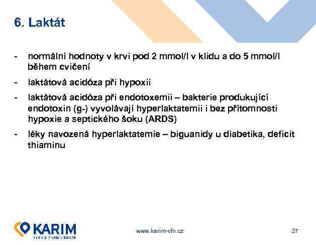 6. Laktát - normální hodnoty v krvi pod 2 mmol/l v klidu a do