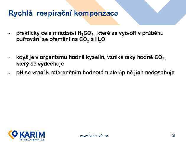 Rychlá respirační kompenzace - prakticky celé množství H 2 CO 3 , které se