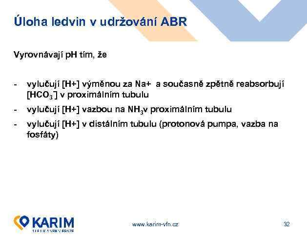 Úloha ledvin v udržování ABR Vyrovnávají p. H tím, že - vylučují [H+] výměnou