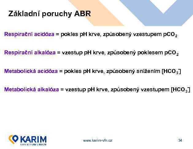 Základní poruchy ABR Respirační acidóza = pokles p. H krve, způsobený vzestupem p. CO