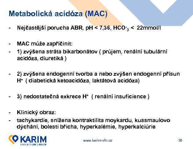 Metabolická acidóza (MAC) - Nejčastější porucha ABR, p. H < 7, 36, HCO-3 <