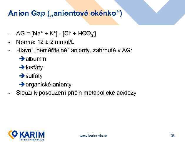 """Anion Gap (""""aniontové okénko"""") - - AG = [Na+ + K+] - [Cl- +"""