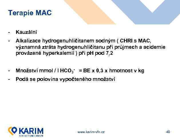 Terapie MAC - Kauzální - Alkalizace hydrogenuhličitanem sodným ( CHRI s MAC, významná ztráta