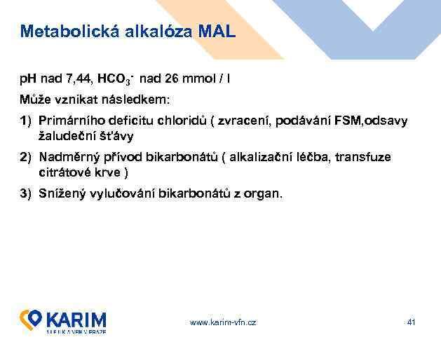 Metabolická alkalóza MAL p. H nad 7, 44, HCO 3 - nad 26 mmol