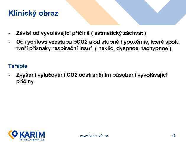Klinický obraz - Závisí od vyvolávající příčině ( astmatický záchvat ) - Od rychlosti