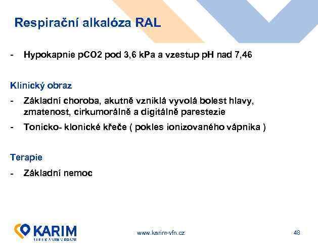 Respirační alkalóza RAL - Hypokapnie p. CO 2 pod 3, 6 k. Pa a