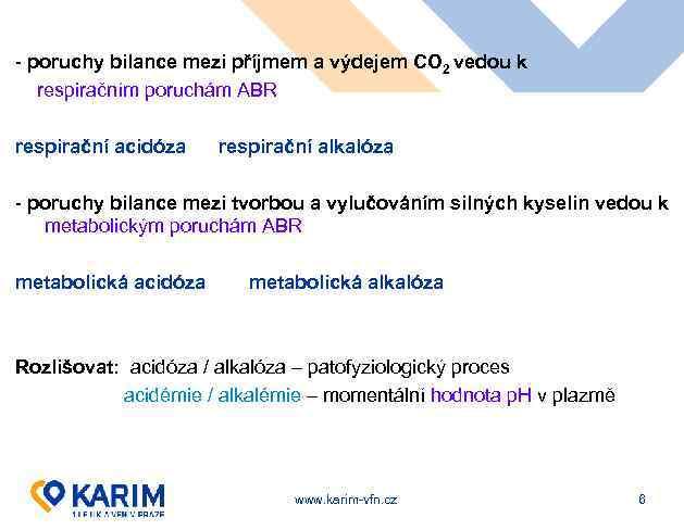 - poruchy bilance mezi příjmem a výdejem CO 2 vedou k respiračním poruchám ABR
