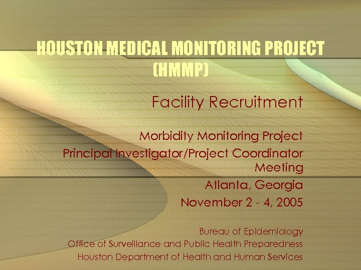 HOUSTON MEDICAL MONITORING PROJECT (HMMP) Facility Recruitment Morbidity Monitoring Project Principal Investigator/Project Coordinator Meeting