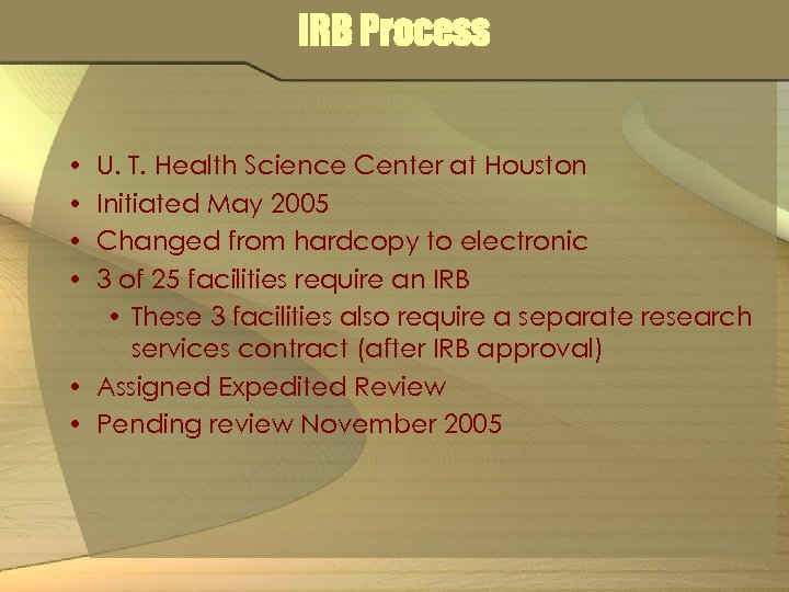 IRB Process • • U. T. Health Science Center at Houston Initiated May 2005