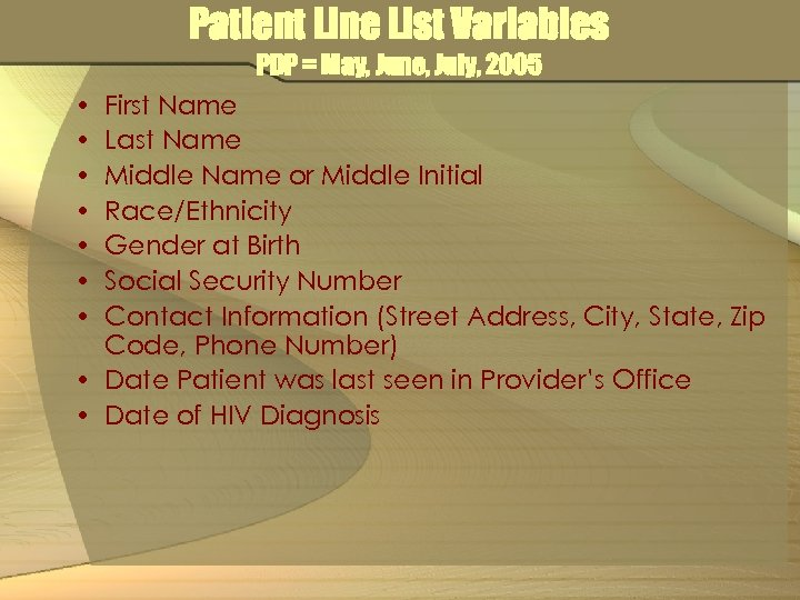 Patient Line List Variables PDP = May, June, July, 2005 • • First Name