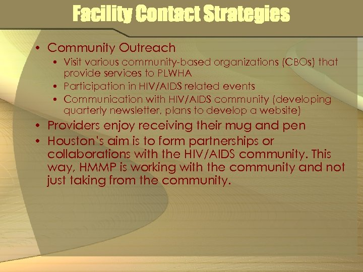Facility Contact Strategies • Community Outreach • Visit various community-based organizations (CBOs) that provide