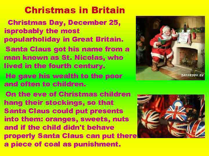Christmas in Britain Christmas Day, December 25, isprobably the most popularholiday in Great Britain.