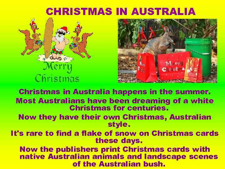 CHRISTMAS IN AUSTRALIA Christmas in Australia happens in the summer. Most Australians have been