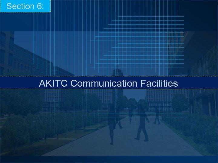Section 6: AKITC Communication Facilities