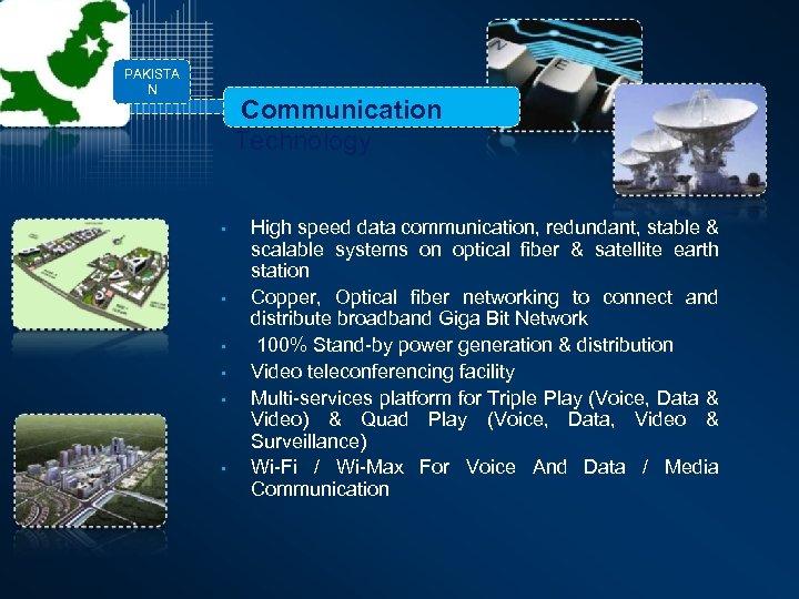 PAKISTA N Communication Technology • • • High speed data communication, redundant, stable &