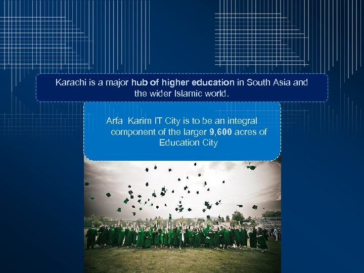 Karachi is a major hub of higher education in South Asia and the wider