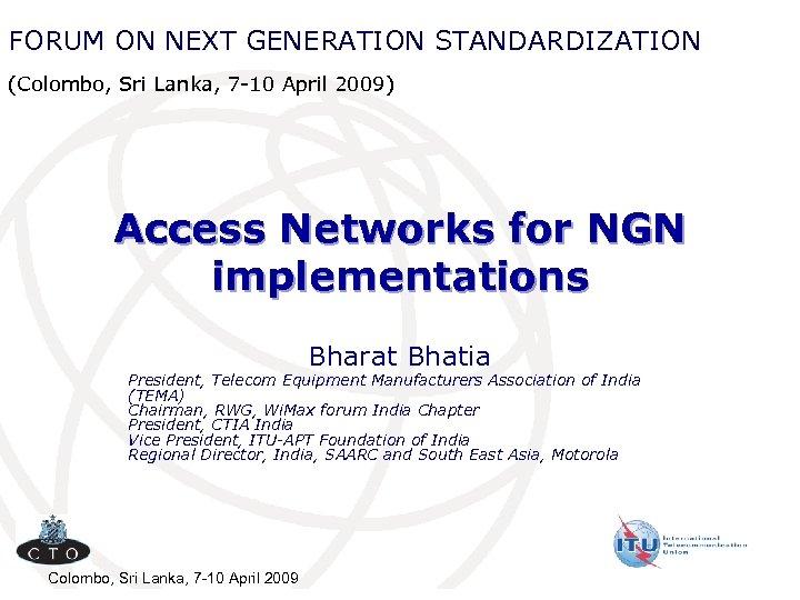 FORUM ON NEXT GENERATION STANDARDIZATION (Colombo, Sri Lanka, 7 -10 April 2009) Access Networks