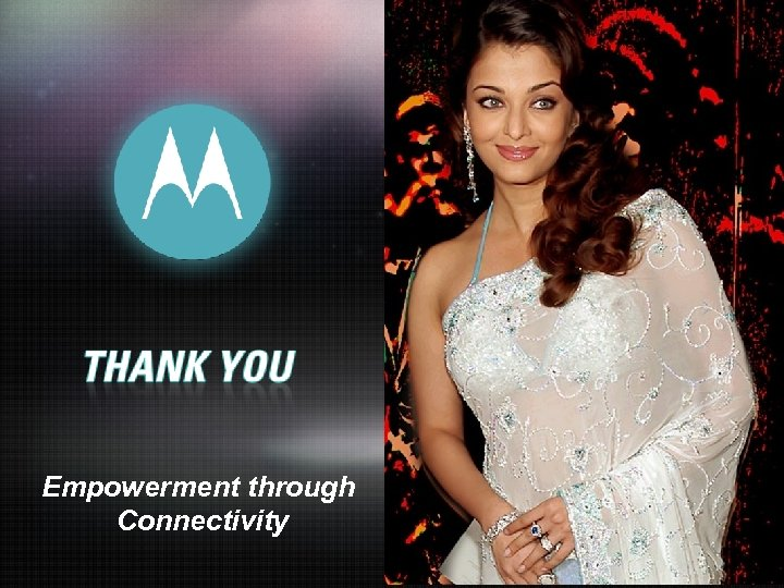 Empowerment through Connectivity MOTOROLA and the Stylized M Logo are registered in the US