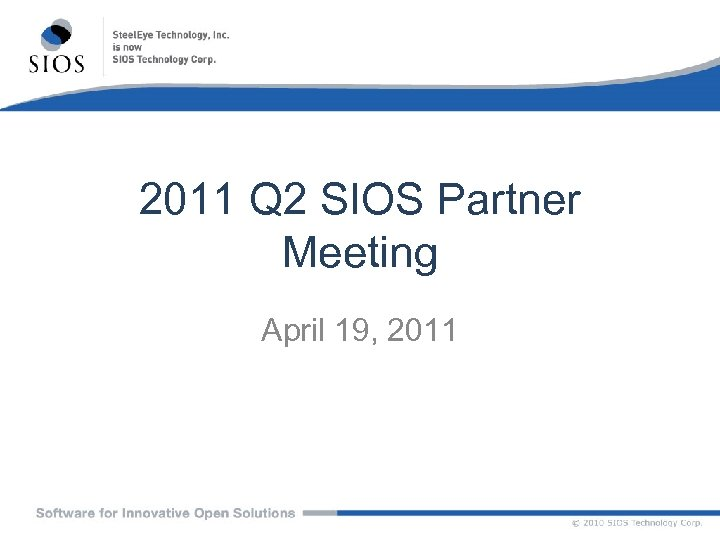 2011 Q 2 SIOS Partner Meeting April 19, 2011
