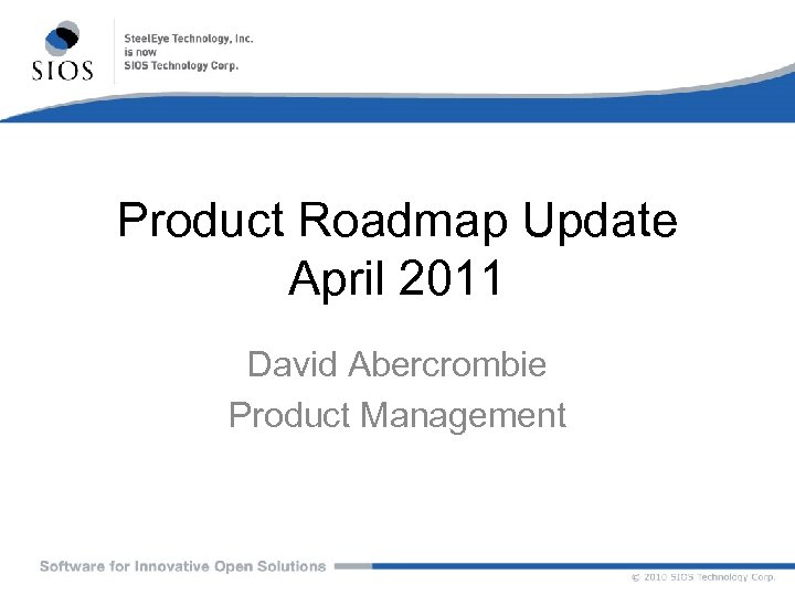 Product Roadmap Update April 2011 David Abercrombie Product Management