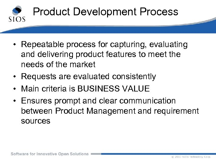 Product Development Process • Repeatable process for capturing, evaluating and delivering product features to