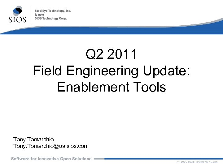 Q 2 2011 Field Engineering Update: Enablement Tools Tony Tomarchio Tony. Tomarchio@us. sios. com