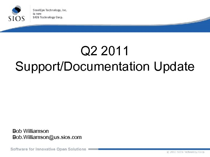 Q 2 2011 Support/Documentation Update Bob Williamson Bob. Williamson@us. sios. com