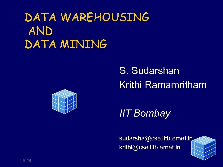 DATA WAREHOUSING AND DATA MINING S. Sudarshan Krithi Ramamritham IIT Bombay sudarsha@cse. iitb. ernet.
