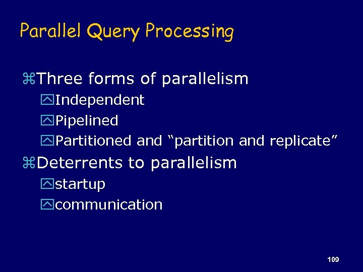 Parallel Query Processing z. Three forms of parallelism y. Independent y. Pipelined y. Partitioned