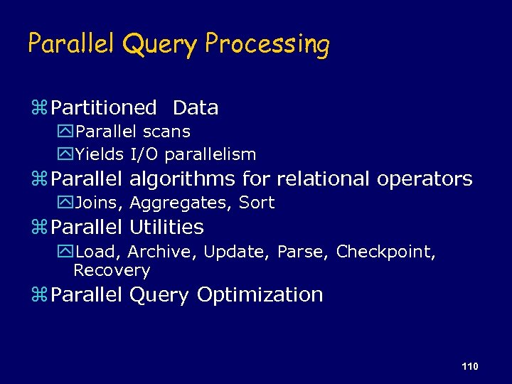 Parallel Query Processing z Partitioned Data y. Parallel scans y. Yields I/O parallelism z