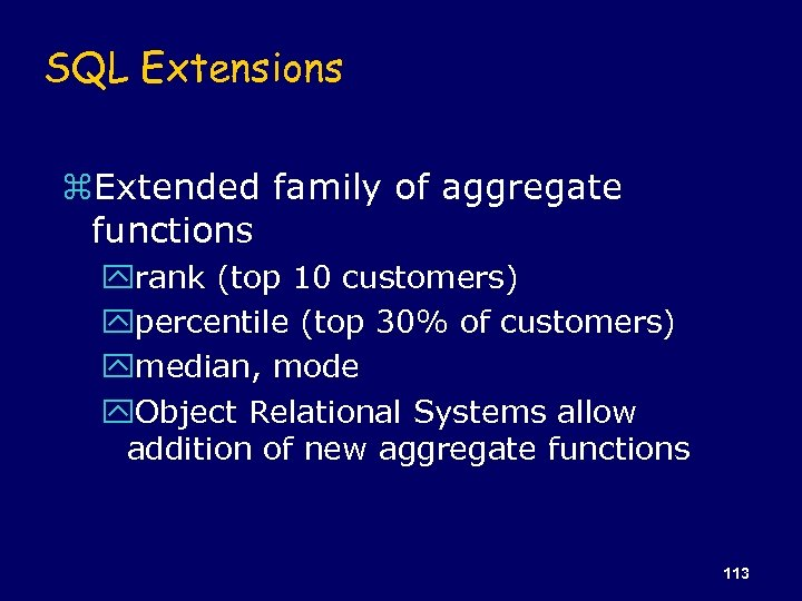 SQL Extensions z. Extended family of aggregate functions yrank (top 10 customers) ypercentile (top